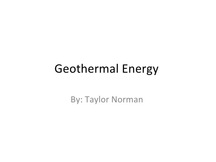 Geothermal Energy  By: Taylor Norman