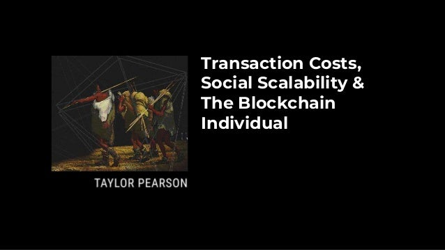Transaction Costs, Social Scalability & The Blockchain Individual