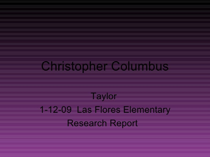 Christopher Columbus Taylor  1-12-09  Las Flores Elementary Research Report