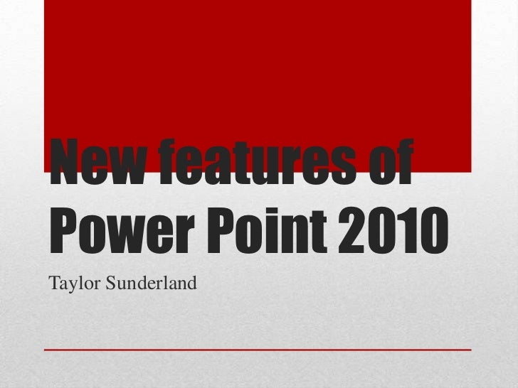 New features of Power Point 2010<br />Taylor Sunderland<br />