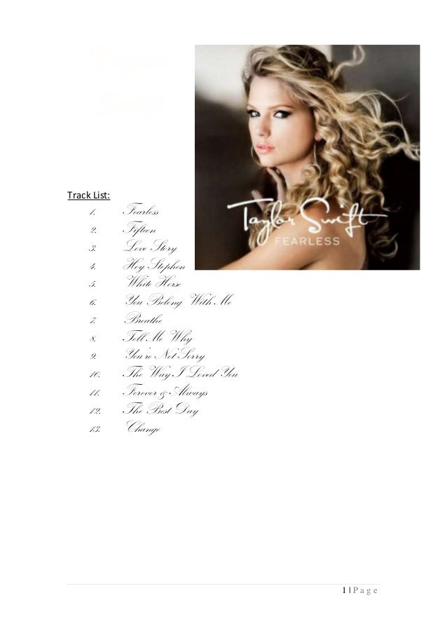 Taylor Swift Track List:  1. 2. 3. 4. 5. 6. 7. 8. 9. 10. 11. 12. 13.  Fearless Fifteen Love Story Hey Stephen White Horse ...