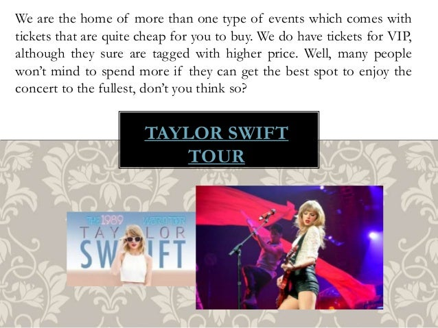 TAYLOR SWIFT TOUR We are the home of more than one type of events which comes with tickets that are quite cheap for you to...