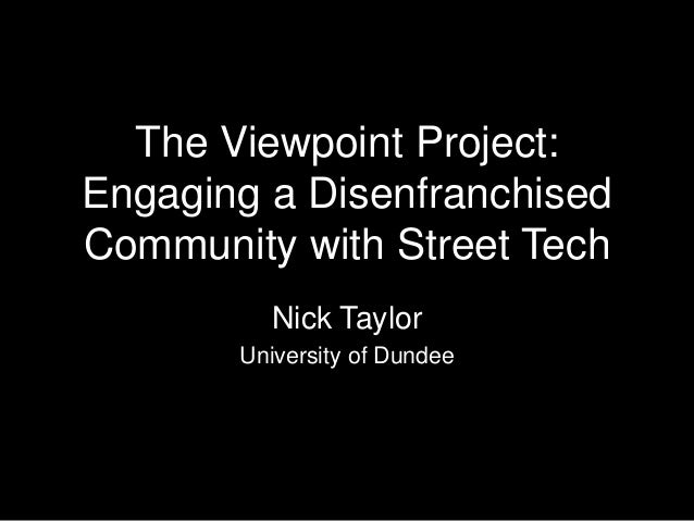 The Viewpoint Project: Engaging a Disenfranchised Community with Street Tech Nick Taylor University of Dundee
