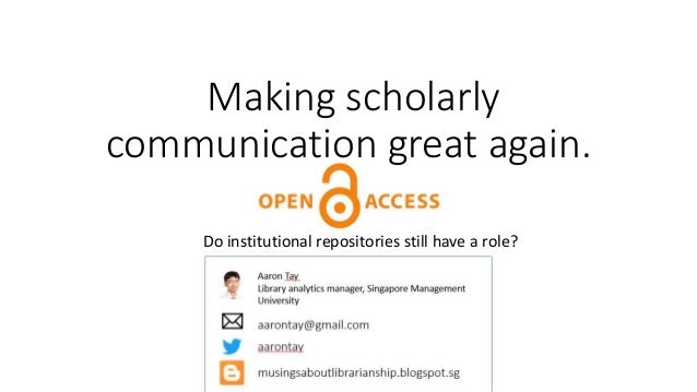 Making scholarly communication great again. Do institutional repositories still have a role?