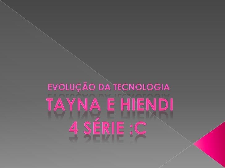 Tayna e hiendi   evolução da tecnologia 4ªc