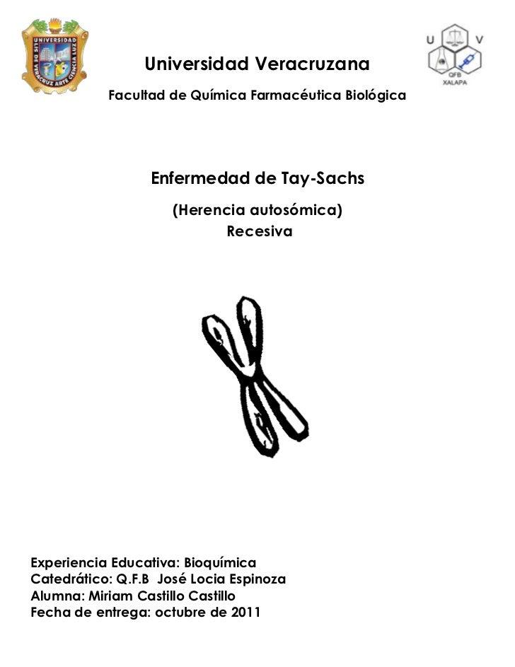 Universidad Veracruzana           Facultad de Química Farmacéutica Biológica                 Enfermedad de Tay-Sachs      ...