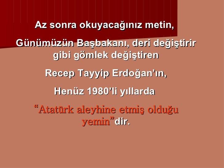 Az sonra okuyacağınız metin,  Günümüzün Başbakanı, deri değiştirir gibi gömlek değiştiren Recep Tayyip Erdoğan'ın, Henüz 1...