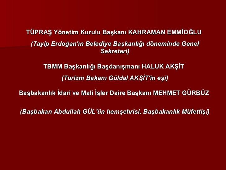 TÜPRAŞ Yönetim Kurulu Başkanı KAHRAMAN EMMİOĞLU  (Tayip Erdoğan'ın Belediye Başkanlığı döneminde Genel Sekreteri)  TBMM B...