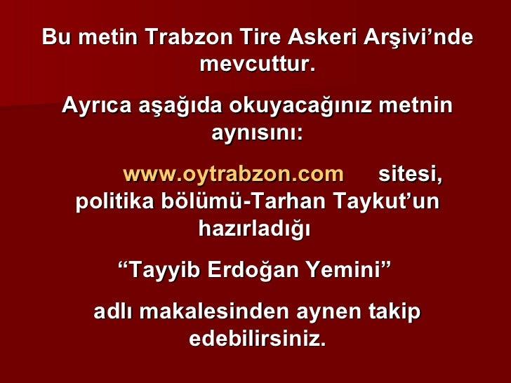 Bu metin Trabzon Tire Askeri Arşivi'nde mevcuttur. Ayrıca aşağıda okuyacağınız metnin aynısını: www.oytrabzon.com sitesi, ...