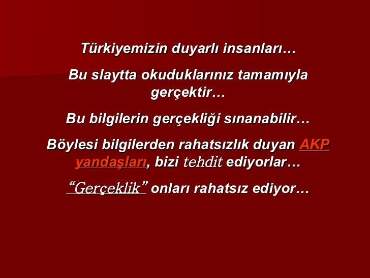 Türkiyemizin duyarlı insanları… Bu slaytta okuduklarınız tamamıyla gerçektir… Bu bilgilerin gerçekliği sınanabilir… Böyles...