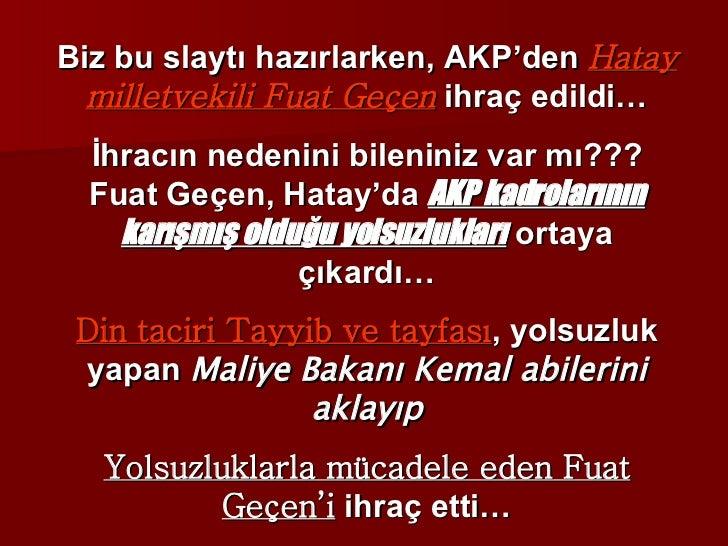 Biz bu slaytı hazırlarken, AKP'den  Hatay milletvekili Fuat Geçen  ihraç edildi… İhracın nedenini bileniniz var mı??? Fuat...
