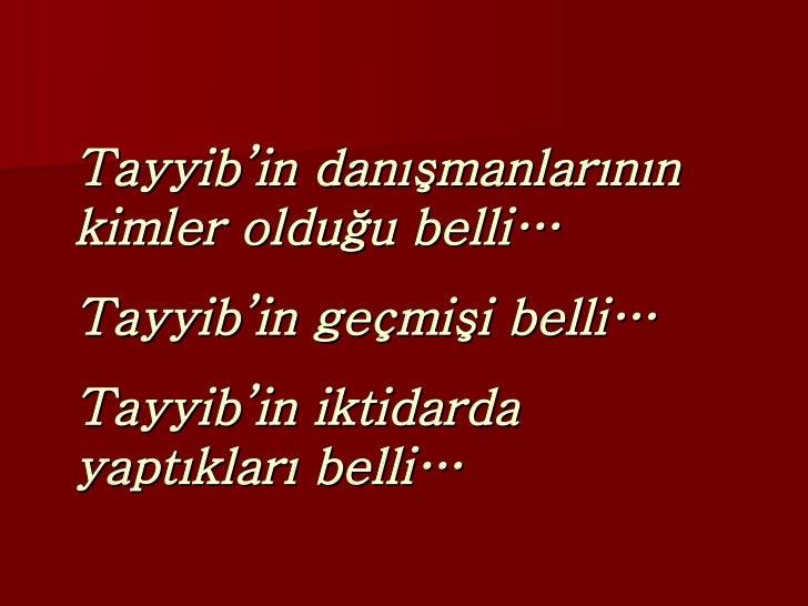 Tayyib'in danışmanlarının kimler olduğu belli… Tayyib'in geçmişi belli… Tayyib'in iktidarda yaptıkları belli…