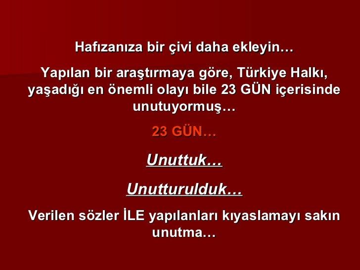 Hafızanıza bir çivi daha ekleyin… Yapılan bir araştırmaya göre, Türkiye Halkı, yaşadığı en önemli olayı bile 23 GÜN içeris...