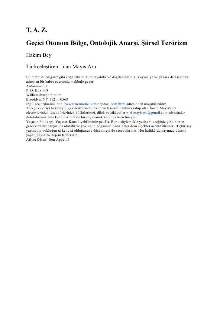 T. A. Z. Geçici Otonom Bölge, Ontolojik Anarşi, Şiirsel Terörizm Hakim Bey  Türkçeleştiren: İnan Mayıs Aru Bu metni diledi...