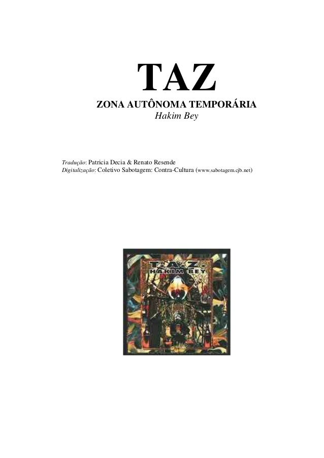 TAZ  ZONA AUTÔNOMA TEMPORÁRIA  Hakim Bey  Tradução: Patricia Decia & Renato Resende  Digitalização: Coletivo Sabotagem: Co...