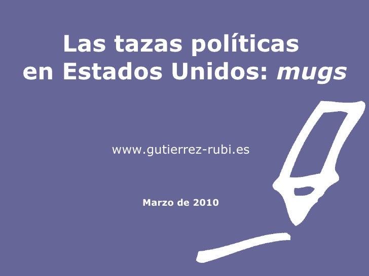 Las tazas políticas  en Estados Unidos:  mugs www.gutierrez-rubi.es Marzo de 2010