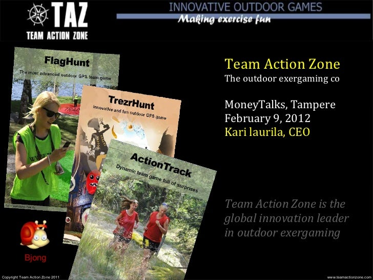 Team Action Zone                                  The outdoor exergaming co                                  MoneyTalks, T...