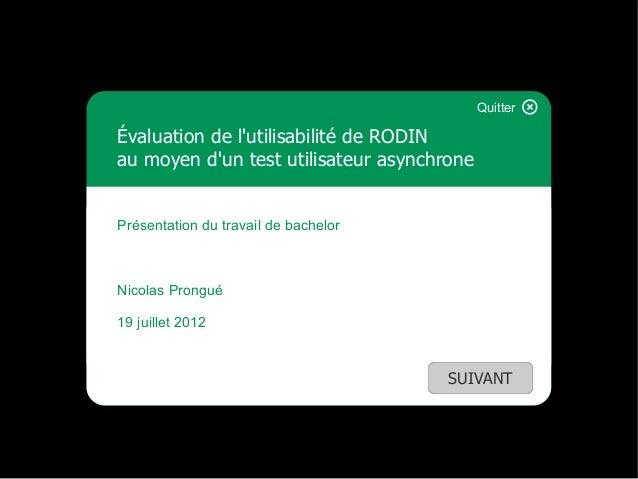QuitterÉvaluation de lutilisabilité de RODINau moyen dun test utilisateur asynchronePrésentation du travail de bachelorNic...