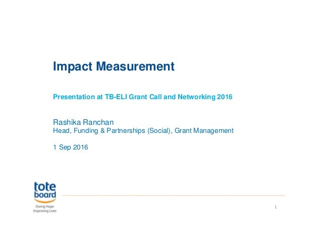 Impact Measurement Presentation at TB-ELI Grant Call and Networking 2016 Rashika Ranchan Head, Funding & Partnerships (Soc...