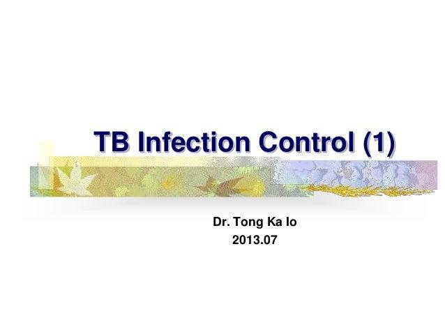 TB Infection Control (1) Dr. Tong Ka Io 2013.07
