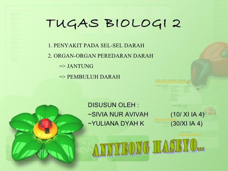 TUGAS BIOLOGI 21. PENYAKIT PADA SEL-SEL DARAH2. ORGAN-ORGAN PEREDARAN DARAH   => JANTUNG   => PEMBULUH DARAH            DI...
