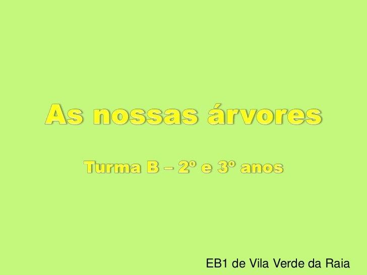 As nossas árvores<br />Turma B – 2º e 3º anos<br />EB1 de Vila Verde da Raia<br />