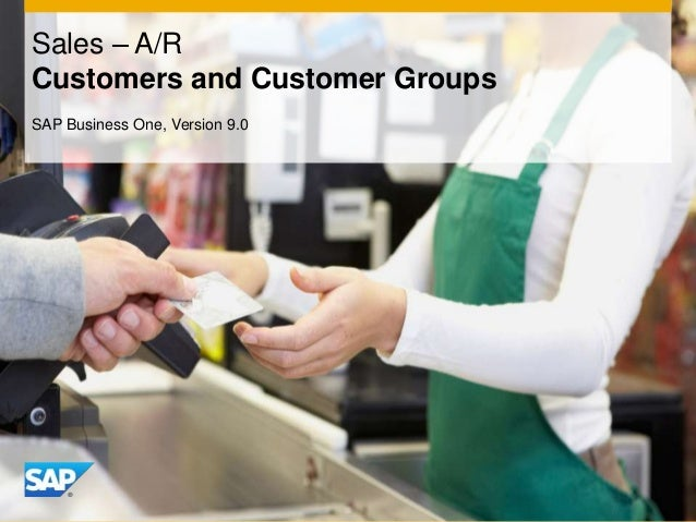 Sales – A/R Customers and Customer Groups SAP Business One, Version 9.0