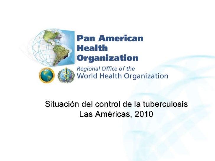 Situación del control de la tuberculosis Las Américas, 2010