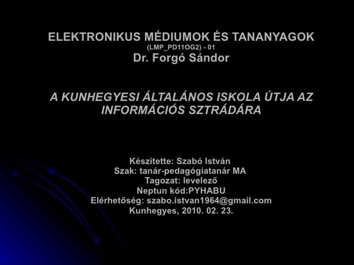 ELEKTRONIKUS MÉDIUMOK ÉS TANANYAGOK (LMP_PD11OG2) - 01 Dr. Forgó Sándor A KUNHEGYESI ÁLTALÁNOS ISKOLA ÚTJA AZ INFORMÁCIÓS ...