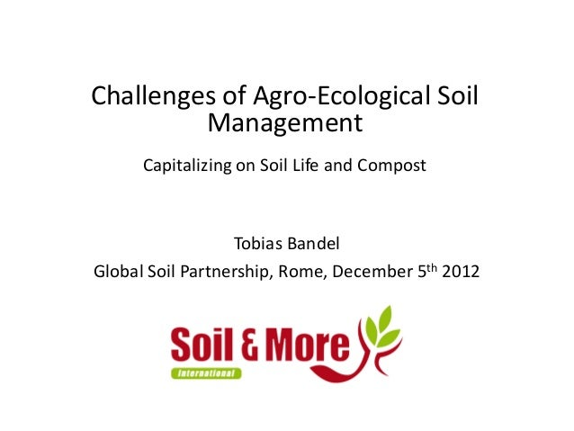 Challenges of agro ecological soil management capitalizing for Soil use and management