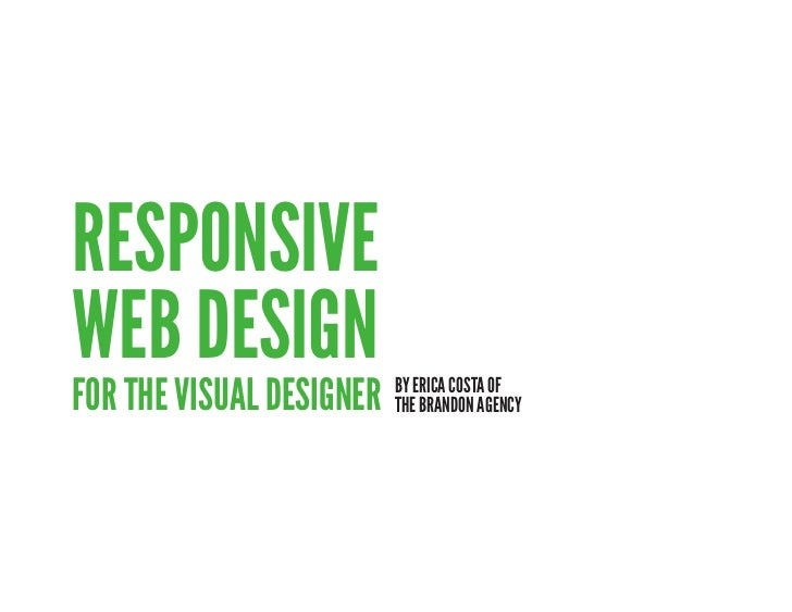 RESPONSIVEWEB DESIGNFOR THE VISUAL DESIGNER   BY ERICA COSTA OF                          THE BRANDON AGENCY