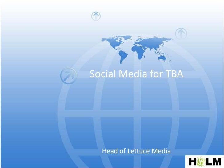Social Media for TBA<br />Head of Lettuce Media<br />