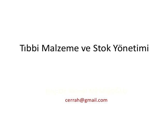 Tıbbi Malzeme ve Stok Yönetimi      Doç.Dr. Kemal MEMİŞOĞLU           cerrah@gmail.com