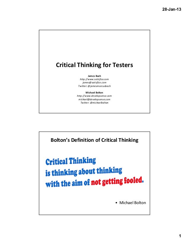 28-Jan-13  Critical Thinking for Testers James Bach http://www.satisfice.com james@satisfice.com Twitter: @jamesmarcusbach...