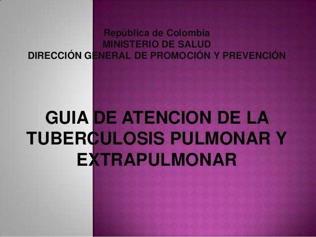 República de Colombia             MINISTERIO DE SALUDDIRECCIÓN GENERAL DE PROMOCIÓN Y PREVENCIÓN  GUIA DE ATENCION DE LATU...