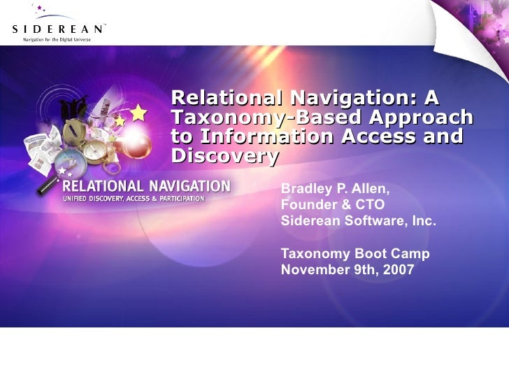 Relational Navigation: A Taxonomy-Based Approach to Information Access and Discovery Bradley P. Allen,  Founder & CTO Side...