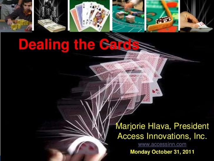 Dealing the Cards                                                           Marjorie Hlava, President                     ...