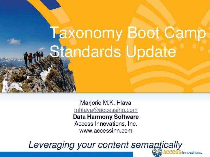 Taxonomy Boot Camp    Standards Update            Marjorie M.K. Hlava          mhlava@accessinn.com          Data Harmony ...