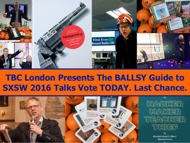 TBC London Presents The BALLSY Guide to SXSW 2016 Talks Vote TODAY. Last Chance.