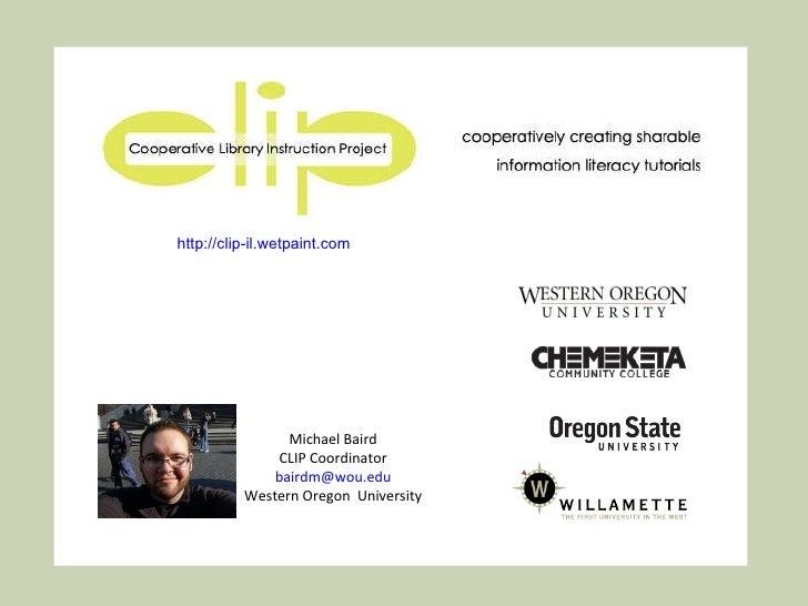 Michael Baird CLIP Coordinator [email_address] Western Oregon  University http://clip-il.wetpaint.com