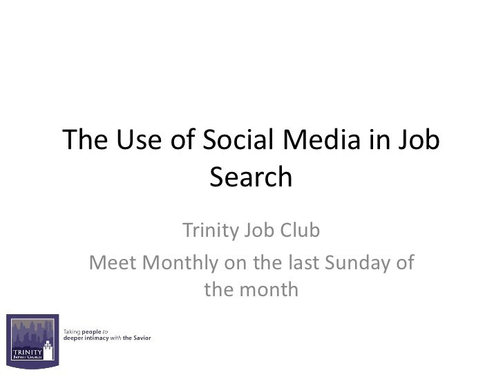 The Use of Social Media in Job            Search          Trinity Job Club  Meet Monthly on the last Sunday of            ...