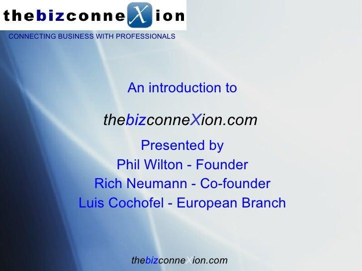 the biz conne X ion.com <ul><li>An introduction to </li></ul><ul><li>Presented by </li></ul><ul><li>Phil Wilton - Founder ...