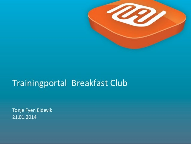 Trainingportal Breakfast Club Tonje Fyen Eidevik 21.01.2014  1