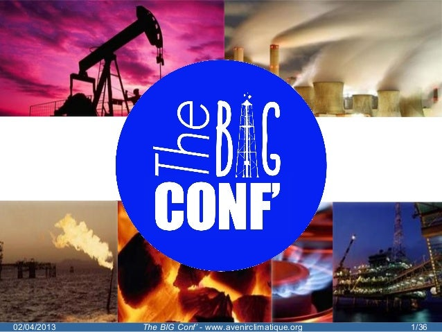 02/04/2013   The BIG Conf' - www.avenirclimatique.org   1/36