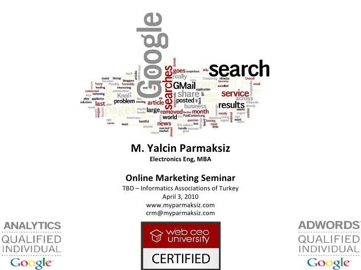 M. Yalcin Parmaksiz Electronics Eng, MBA Online Marketing Seminar TBD – Informatics Associations of Turkey April 3, 2010 w...