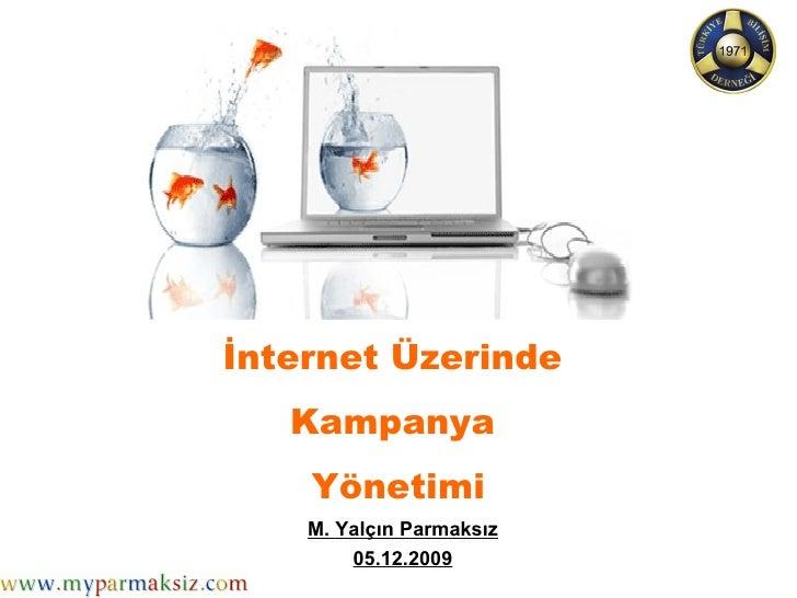 İnternet Üzerinde  Kampanya  Yönetimi M. Yalçın Parmaksız 05.12.2009