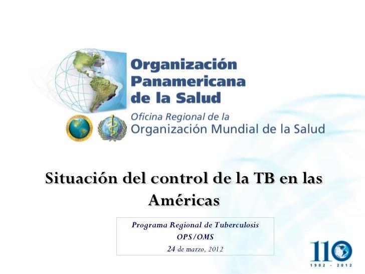 Situación del control de la TB en las             Américas           Programa Regional de Tuberculosis                    ...
