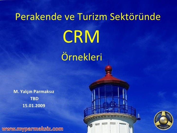 M. Yalçın Parmaksız TBD 15.01.2009 Perakende ve Turizm Sektöründe  CRM Örnekleri