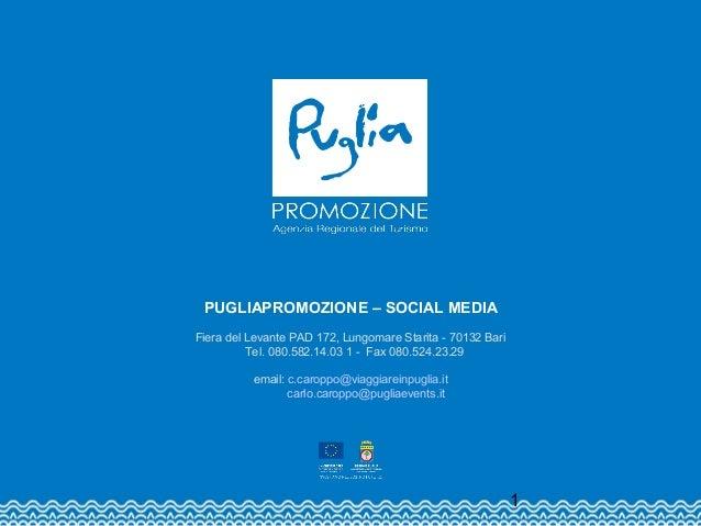 PUGLIAPROMOZIONE – SOCIAL MEDIA  Fiera del Levante PAD 172, Lungomare Starita - 70132 Bari  Tel. 080.582.14.03 1 - Fax 080...