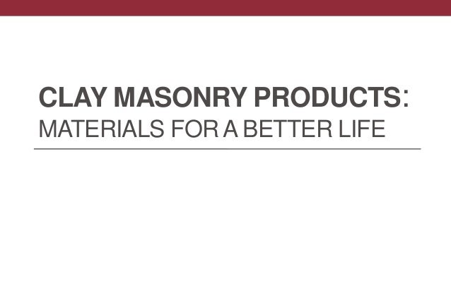 CLAY MASONRY PRODUCTS: MATERIALS FOR A BETTER LIFE
